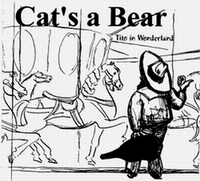 Tito In Wonderland - Cat's A Bear